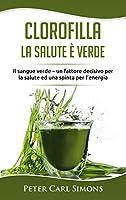 Clorofilla - La Salute è Verde: Il sangue verde - un fattore decisivo per la salute ed una spinta per l'energia