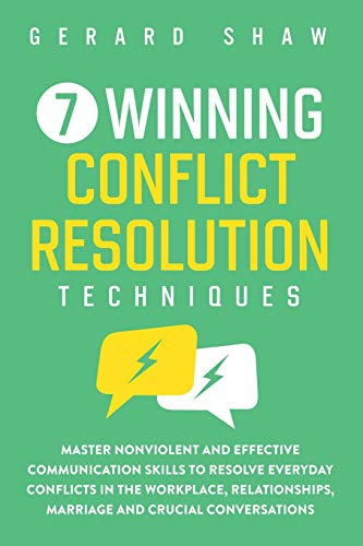 Compare Textbook Prices for 7 Winning Conflict Resolution Techniques: Master Nonviolent and Effective Communication Skills to Resolve Everyday Conflicts in the Workplace, Relationships, Marriage and Crucial Conversations  ISBN 9781647800475 by Shaw, Gerard