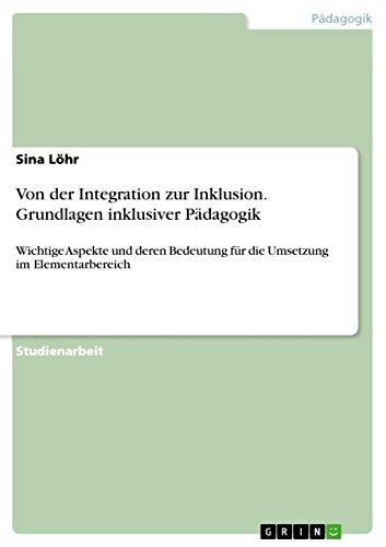 Von der Integration zur Inklusion. Grundlagen inklusiver Pädagogik: Wichtige Aspekte und deren Bedeutung für die Umsetzung im Elementarbereich