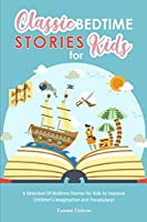 Classic Bedtime Stories for Kids: A Selection Of Bedtime Stories for Kids to Improve Children's Imagination and Vocabulary!