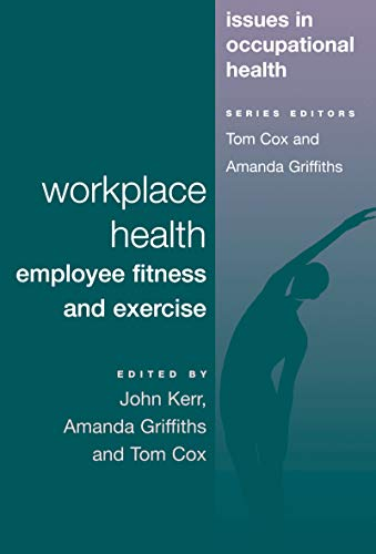 Workplace Health: Employee Fitness And Exercise (Issues in Occupational Health Series) (English Edition)