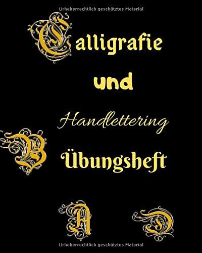 Calligrafie und Handlettering Übungsheft: Übungsheft zum Üben der schönen alten Schriften,...
