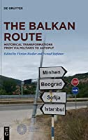 The Balkan Route: Historical Transformations from Via Militaris to Autoput