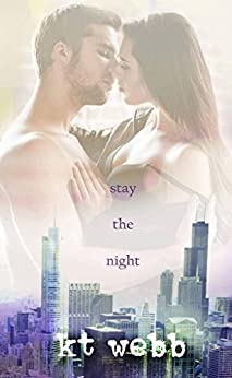 Stay the Night: Steamy Friends to Lovers Romance (Chicago Love Stories Book 2) by [KT Webb, Debbie Richardson]
