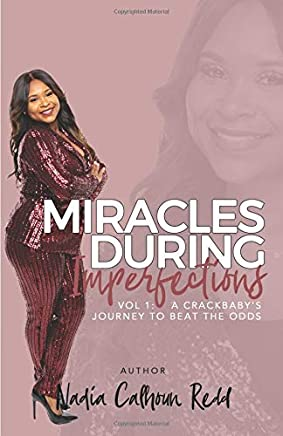 Miracles During Imperfections: Vol 1: A Crackbaby's Journey to Beat the Odds