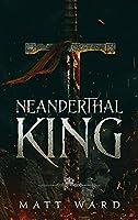 Neanderthal King: A Medieval Epic YA Fantasy Adventure