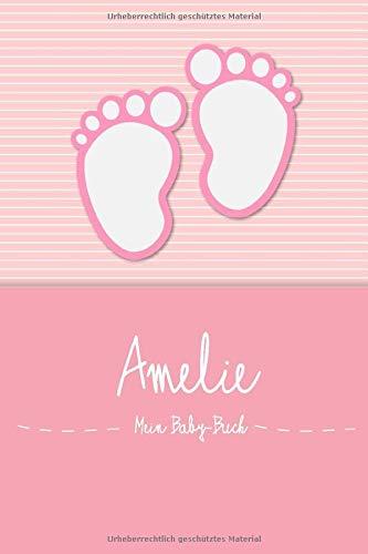 Amelie - Mein Baby-Buch: Personalisiertes Baby Buch für Amelie, als Elternbuch oder Tagebuch, für Text, Bilder, Zeichnungen, Photos, ...