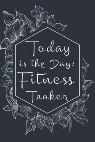 Today is the Day : Fitness Traker: Fitness Tracker Daily Exercise Activity Journal Personal Notebook Planner To current weight goal Track gift for Fitness lover
