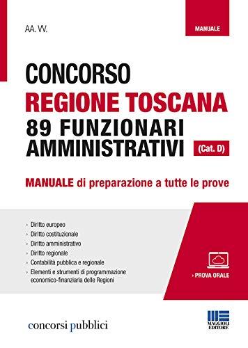 Concorso Regione Toscana 89 funzionari amministrativi (Cat. D). Manuale di preparazione a tutte le prove. Con Contenuto digitale per accesso on line