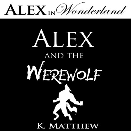 Alex and the Werewolf (Alex in Wonderland) audiobook cover art
