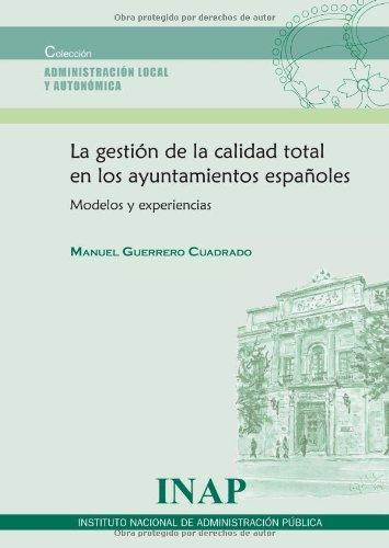La Gestión De La Calidad Total En Los Ayuntamientos Españoles: Modelos Y Experiencias