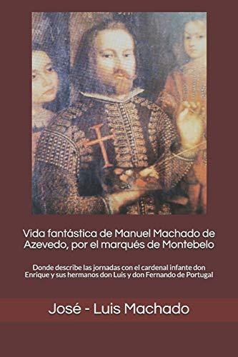 Vida fantástica de Manuel Machado de Azevedo, por el marqués de Montebelo:...