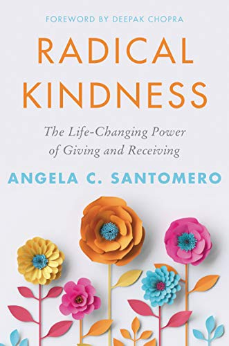 Radical Kindness: The Life-Changing Power of Giving and Receiving by [Angela C. Santomero, Deepak Chopra]