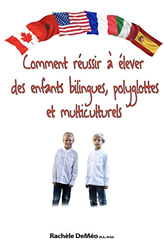 Comment réussir à élever des enfants bilingues, polyglottes et multiculturels: Le guide pour que vos enfants parlent plusieurs langues couramment (French Edition)