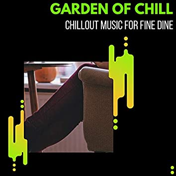 Garden Of Chill - Chillout Music For Fine Dine