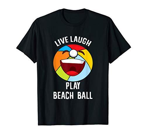 Beach Ball Lover Shirt - Live Laugh Play Beachball T-Shirt