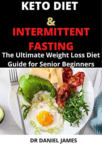 Keto Diet and Intermittent Fasting: The Ultimate Weight Loss Diet Guide for Senior Beginners (English Edition)