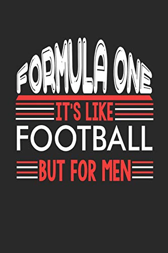Formula One It's Like Football But For Men: Formula One Notebook | Formula One Training Journal | Handlettering | Diary I Logbook | 110 Blank Paper Pages | Formula One Notizbuch 6 x 9