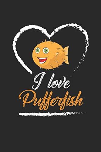 I Love Pufferfish: Kugelfisch Geschenk Kugelfisch Aquarium Meerestiere Notizbuch liniert DIN A5 - 120 Seiten für Notizen, Zeichnungen, Formeln | Organizer Schreibheft Planer Tagebuch