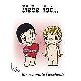 Liebe ist ... das schönste Geschenk: Romantisches Geschenkbuch über die Liebe.