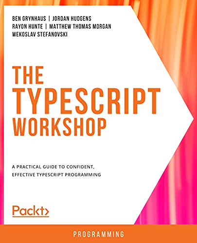 The TypeScript Workshop: A practical guide to confident, effective TypeScript programming