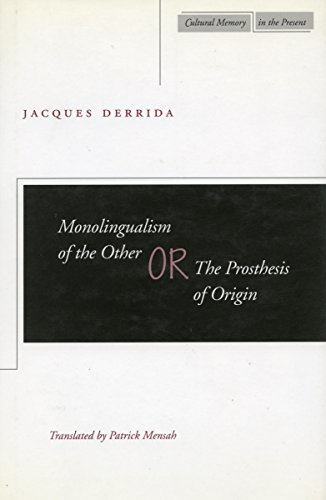 Compare Textbook Prices for Monolingualism of the Other: or, The Prosthesis of Origin Cultural Memory in the Present 1 Edition ISBN 9780804732895 by Derrida, Jacques,Mensah, Patrick