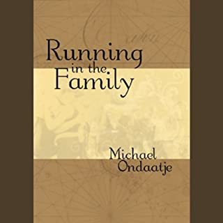 Running in the Family                   By:                                                                                                                                 Michael Ondaatje                               Narrated by:                                                                                                                                 Michael Ondaatje                      Length: 2 hrs and 33 mins     27 ratings     Overall 3.5