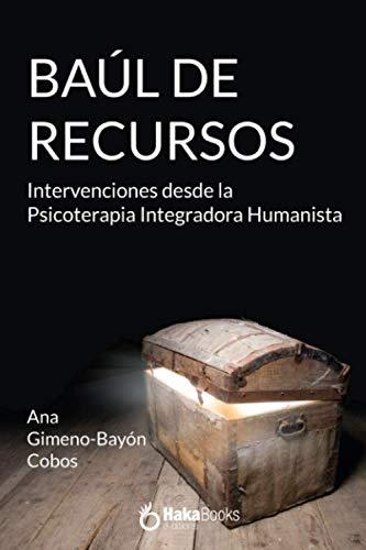 BAÚL DE RECURSOS: Intervenciones desde la Psicoterapia Integradora Humanista