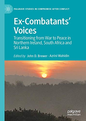 Ex-Combatants' Voices: Transitioning from War to Peace in Northern Ireland, South Africa and Sri Lanka (Palgrave Studies in Compromise after Conflict)
