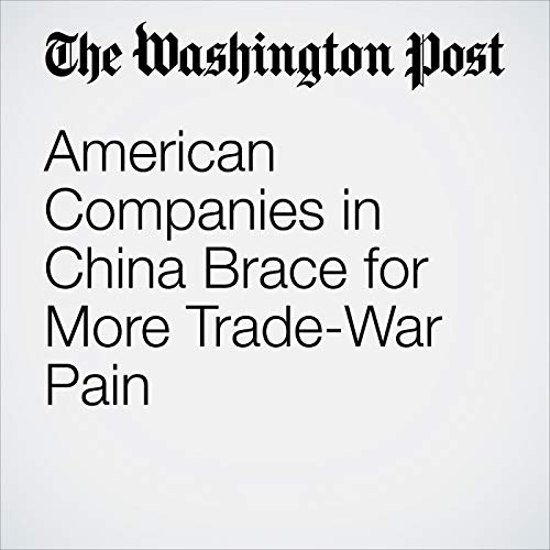 American Companies in China Brace for More Trade-War Pain copertina