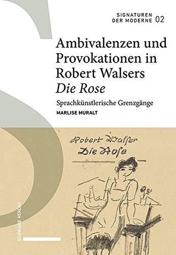 Ambivalenzen Und Provokationen in Robert Walsers Die Rose: Sprachkunstlerische Grenzgange: 2