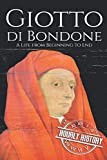 Giotto di Bondone: A Life from Beginning to End (Biographies of Painters)