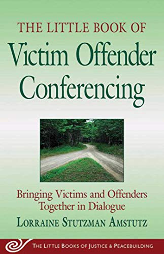 The Little Book of Victim Offender Conferencing: Bringing Victims and Offenders Together In Dialogue (Justice and Peacebuilding)
