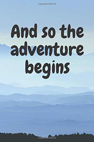 And so the adventure begins: lined journal diary sketch book planner & organizer for outdoors inspirational travel happiness tacker A cute snarky gag ... 6.9/120 pages/ matte finish / soft cover.