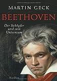 Beethoven: Der Schöpfer und sein Universum - Martin Geck