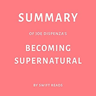 Summary of Joe Dispenza's Becoming Supernatural by Swift Reads                   By:                                                                                                                                 Swift Reads                               Narrated by:                                                                                                                                 Richard Webb                      Length: 26 mins     Not rated yet     Overall 0.0