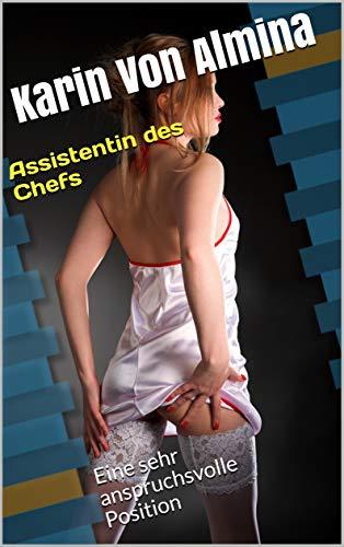 Assistentin des Chefs (Prostitution, Demütigung, Unterwürfige Frau, Dominante Männer, Dessous, Ausstellung): Eine sehr anspruchsvolle Position