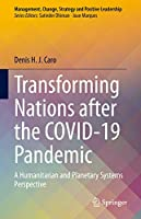 Transforming Nations after the COVID-19 Pandemic: A Humanitarian and Planetary Systems Perspective (Management, Change, Strategy and Positive Leadership)