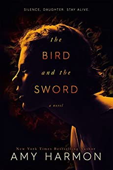 The Bird and the Sword (The Bird and the Sword Chronicles Book 1) by [Amy Harmon]