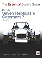 Lotus Seven Replicas & Caterham 7: 1973 to 2013 (The Essential Buyer's Guide)
