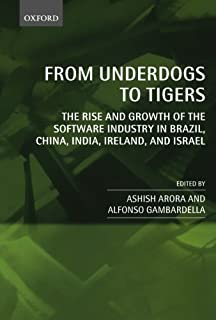 From Underdogs to Tigers: The Rise and Growth of the Software Industry in Brazil, China, India, Ireland, and Israel