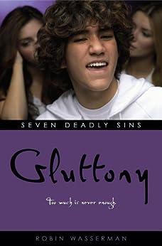 Gluttony (Seven Deadly Sins Book 6) by [Robin Wasserman]