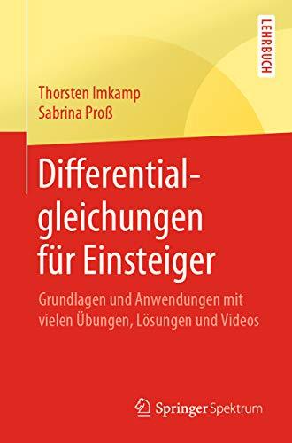 Differentialgleichungen für Einsteiger: Grundlagen und Anwendungen mit vielen Übungen, Lösungen und Videos