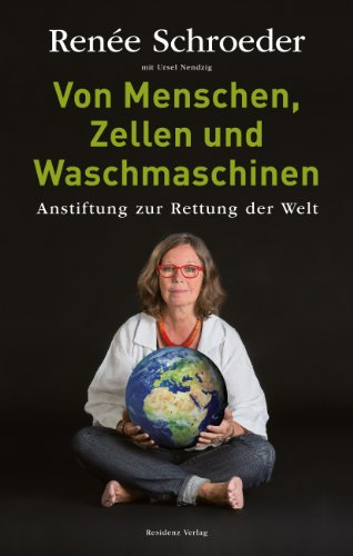 Von Menschen, Zellen und Waschmaschinen: Anstiftung zur Rettung der Welt