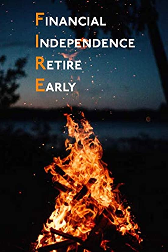"FIRE Financial Independence Retire Early: Financial Independence FIRE Journal, Lined Journal (6""x9"") 120 Pages"