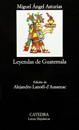 Leyendas de Guatemala (Letras Hispánicas) (Spanish Edition)