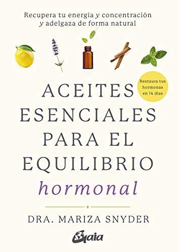 Aceites esenciales para el equilibrio hormonal: Recupera tu energía y concentración y adelgaza de forma natural