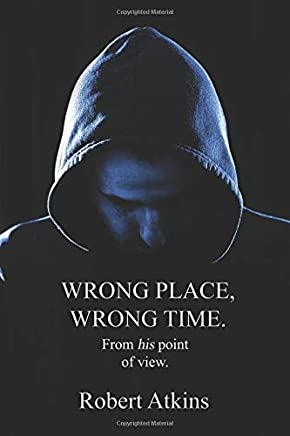 Wrong Place, Wrong Time - Leonard Peterson POV: Book number 1 of 2