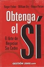 Obtenga el Si/ Getting to Yes: El Arte De Negociar Sin Ceder (Spanish Edition) by Roger Fisher (2008-02-25)