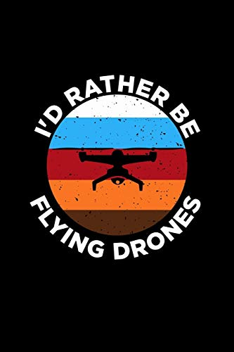 I\'d Rather Be Flying Drones: Dotted Notizbuch mit Punkteraster A5-Drohne Pilot Notizheft I Drone Racing Spielzeug Geschenk